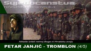 PETAR JANJIĆ - TROMBLON (4/5) | Domoljubni portal CM | Svjedočanstva hrvatskih bojovnika