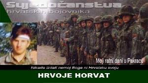 HRVOJE HORVAT   Domoljubni portal CM   Svjedočanstva hrvatskih bojovnika