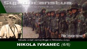 NIKOLA IVKANEC (6/6) | Domoljubni portal CM | Svjedočanstva hrvatskih bojovnika